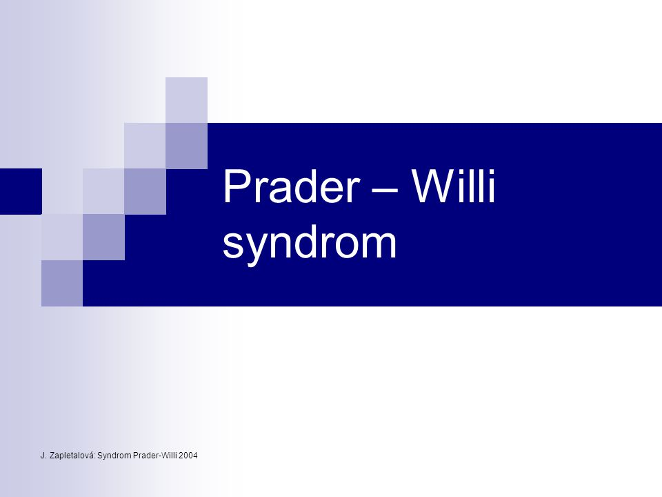 Prader – Willi syndrom J. Zapletalová: Syndrom Prader-Willi 2004