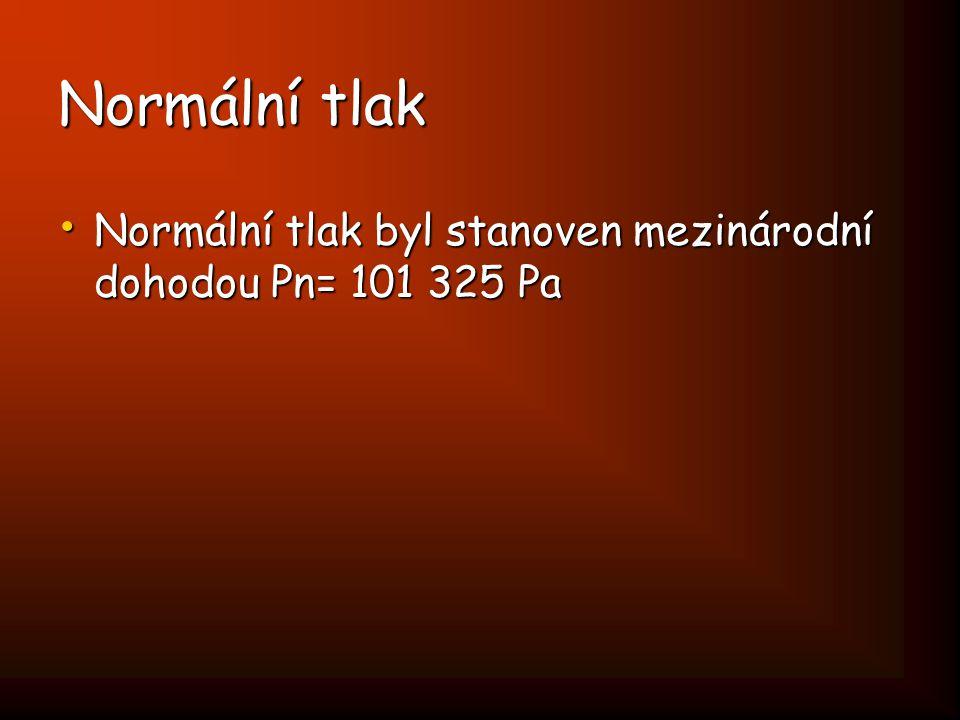 Normální tlak Normální tlak byl stanoven mezinárodní dohodou Pn= 101 325 Pa
