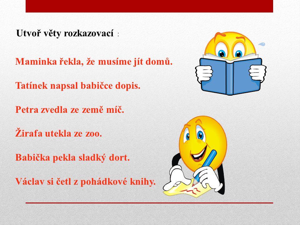 Utvoř věty rozkazovací :