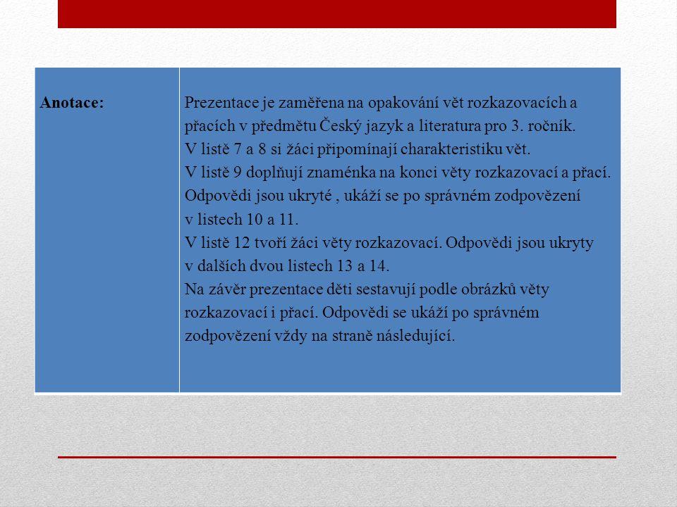 Anotace: Prezentace je zaměřena na opakování vět rozkazovacích a přacích v předmětu Český jazyk a literatura pro 3. ročník.