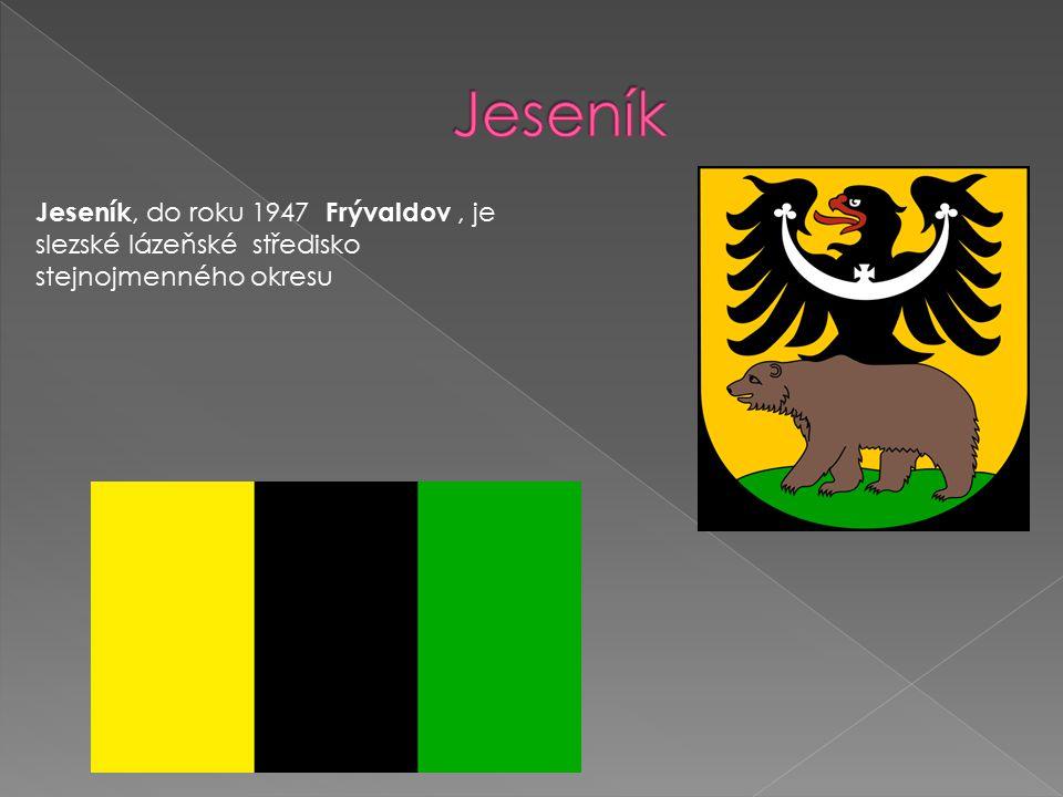 Jeseník Jeseník, do roku 1947 Frývaldov , je slezské lázeňské středisko stejnojmenného okresu