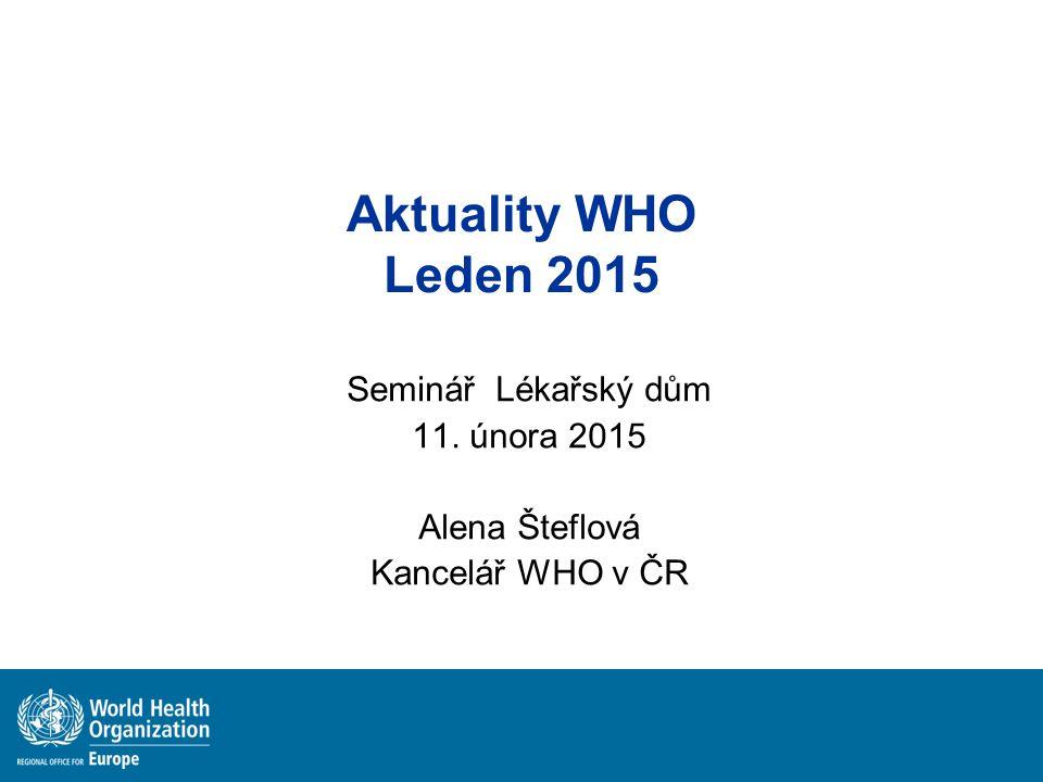 Seminář Lékařský dům 11. února 2015 Alena Šteflová Kancelář WHO v ČR
