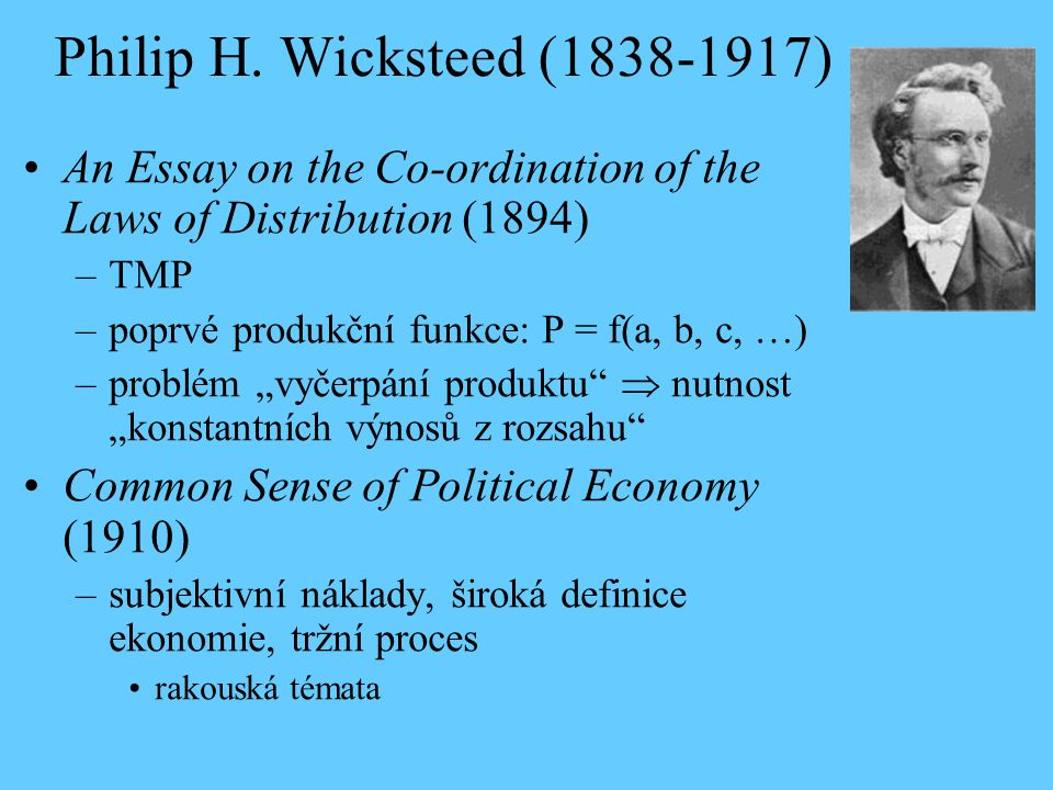 Philip H. Wicksteed (1838-1917) An Essay on the Co-ordination of the Laws of Distribution (1894) TMP.