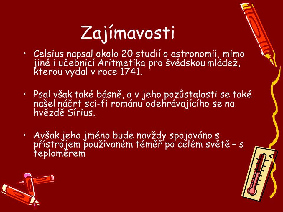 Zajímavosti Celsius napsal okolo 20 studií o astronomii, mimo jiné i učebnicí Aritmetika pro švédskou mládež, kterou vydal v roce 1741.