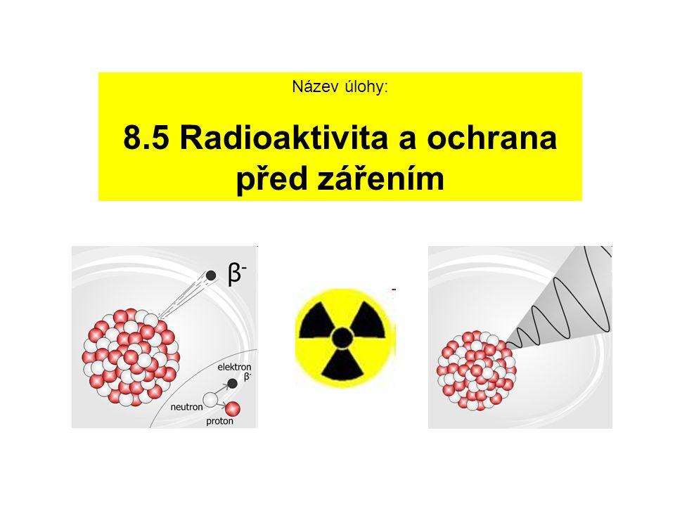 8.5 Radioaktivita a ochrana před zářením