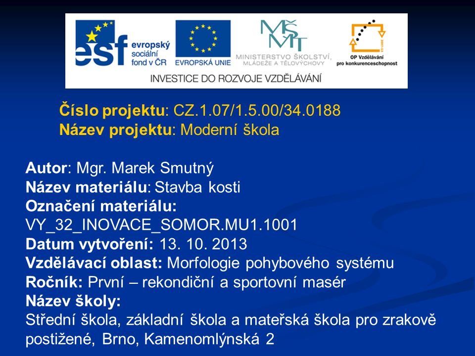 Číslo projektu: CZ.1.07/1.5.00/34.0188 Název projektu: Moderní škola. Autor: Mgr. Marek Smutný. Název materiálu: Stavba kosti.