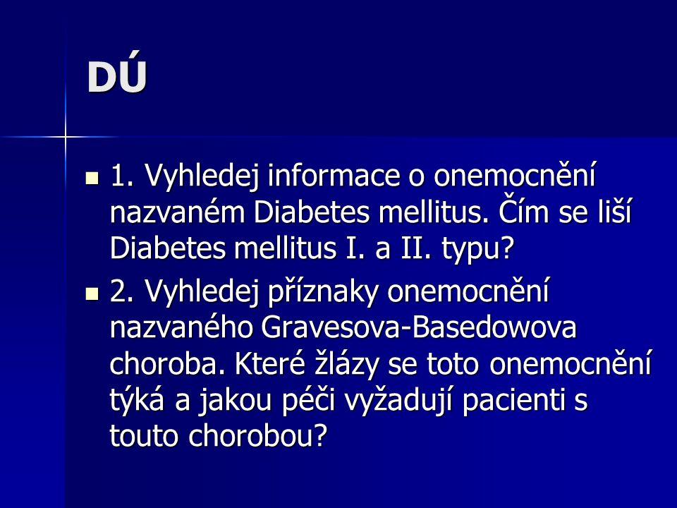 DÚ 1. Vyhledej informace o onemocnění nazvaném Diabetes mellitus. Čím se liší Diabetes mellitus I. a II. typu