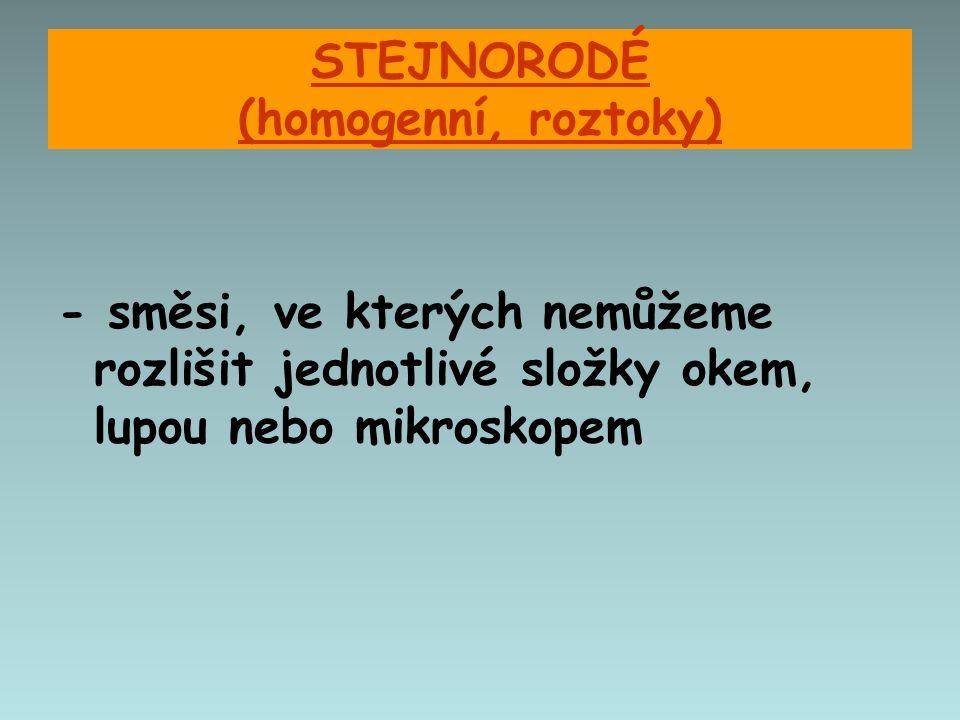 STEJNORODÉ (homogenní, roztoky)