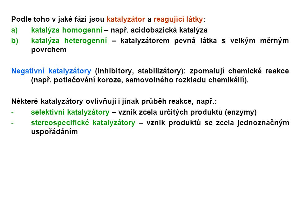 Podle toho v jaké fázi jsou katalyzátor a reagující látky: