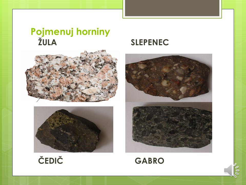 Pojmenuj horniny ŽULA SLEPENEC ČEDIČ GABRO