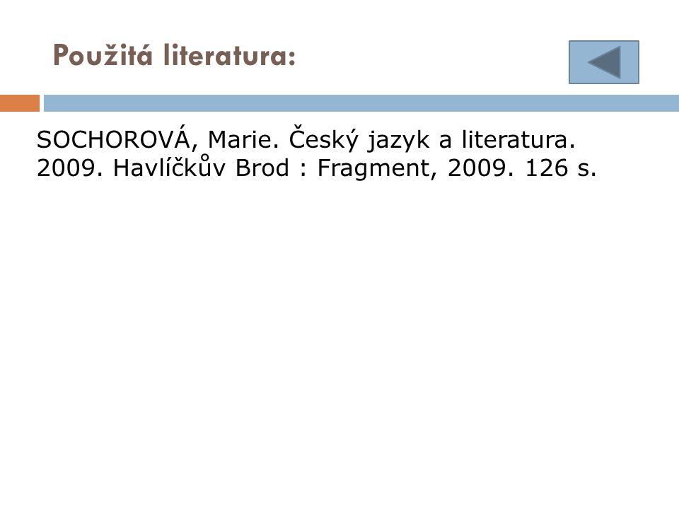 Použitá literatura: SOCHOROVÁ, Marie. Český jazyk a literatura.
