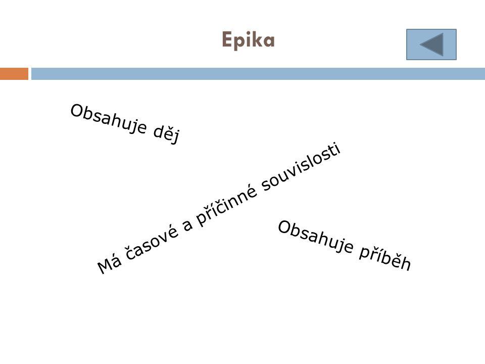 Epika Obsahuje děj Má časové a příčinné souvislosti Obsahuje příběh