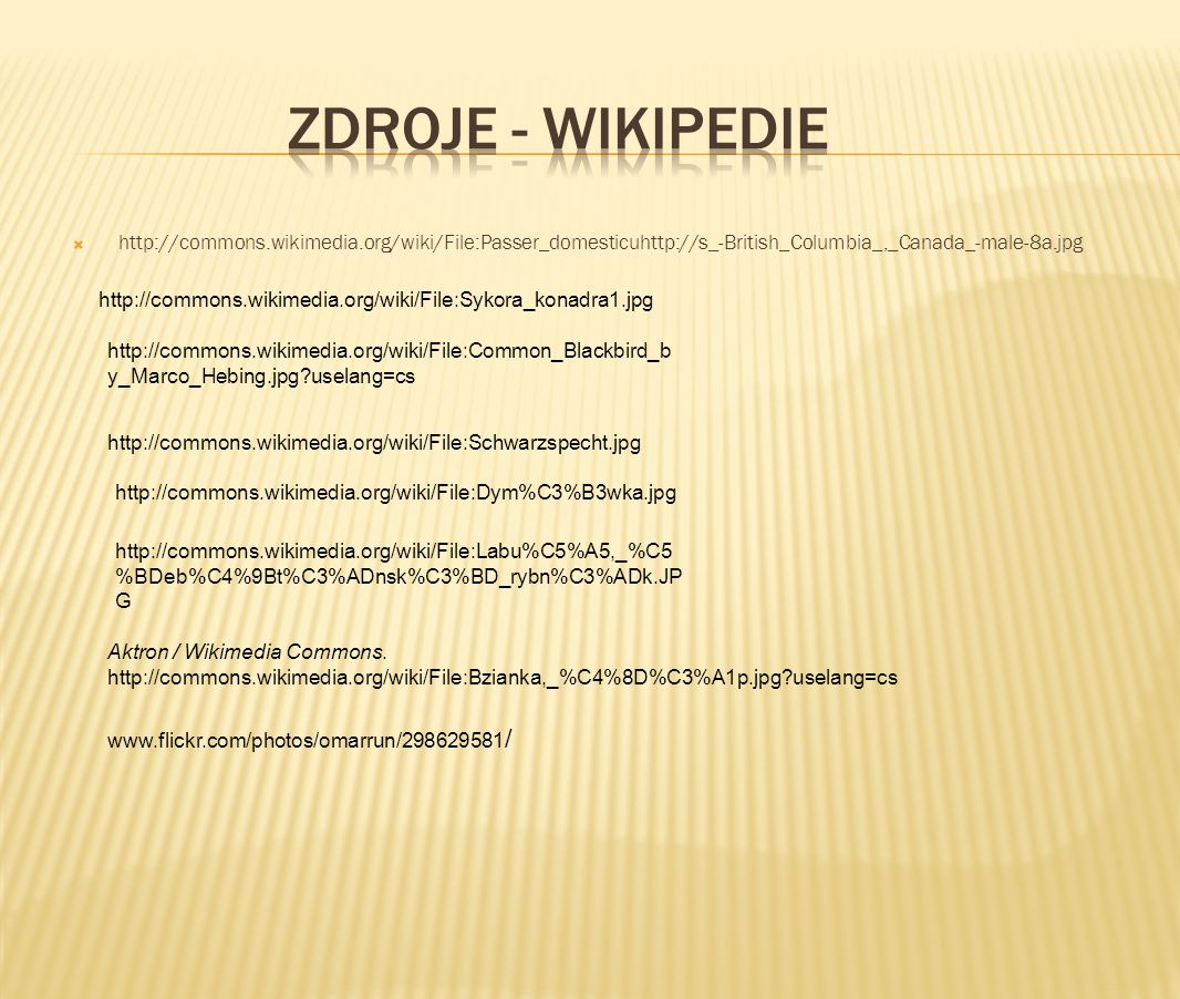 Zdroje - wikipedie http://commons.wikimedia.org/wiki/File:Passer_domesticuhttp://s_-British_Columbia_,_Canada_-male-8a.jpg.