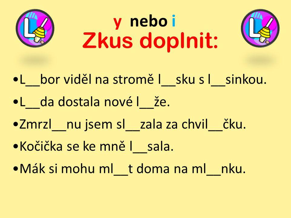 Zkus doplnit: y nebo i L__bor viděl na stromě l__sku s l__sinkou.