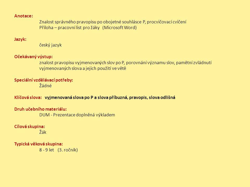 Anotace: Znalost správného pravopisu po obojetné souhlásce P, procvičovací cvičení. Příloha – pracovní list pro žáky (Microsoft Word)