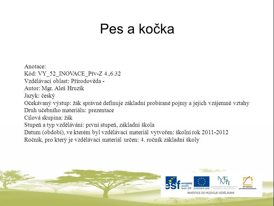 Pes a kočka Anotace: Kód: VY_52_INOVACE_Přv-Z 4.,6.32