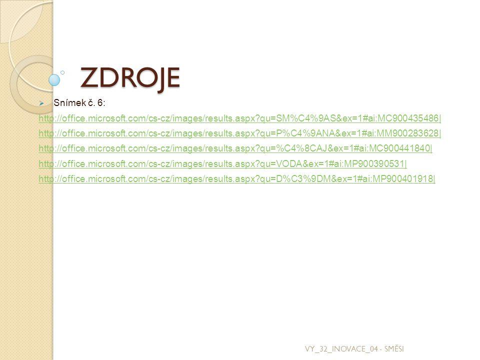 ZDROJE Snímek č. 6: http://office.microsoft.com/cs-cz/images/results.aspx qu=SM%C4%9AS&ex=1#ai:MC900435486|