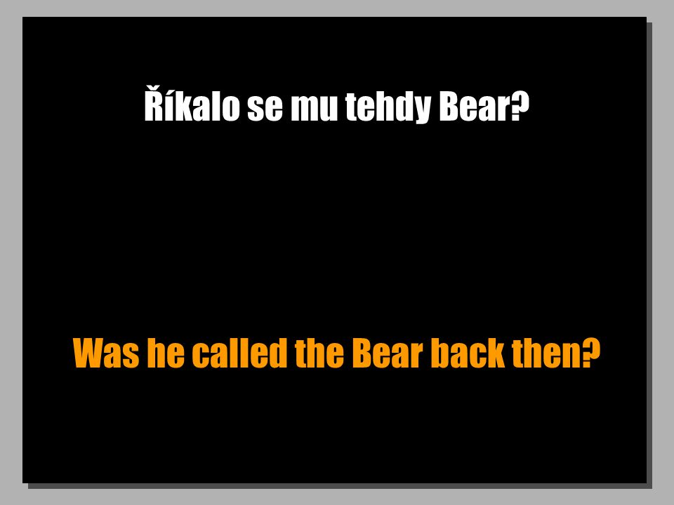 Was he called the Bear back then