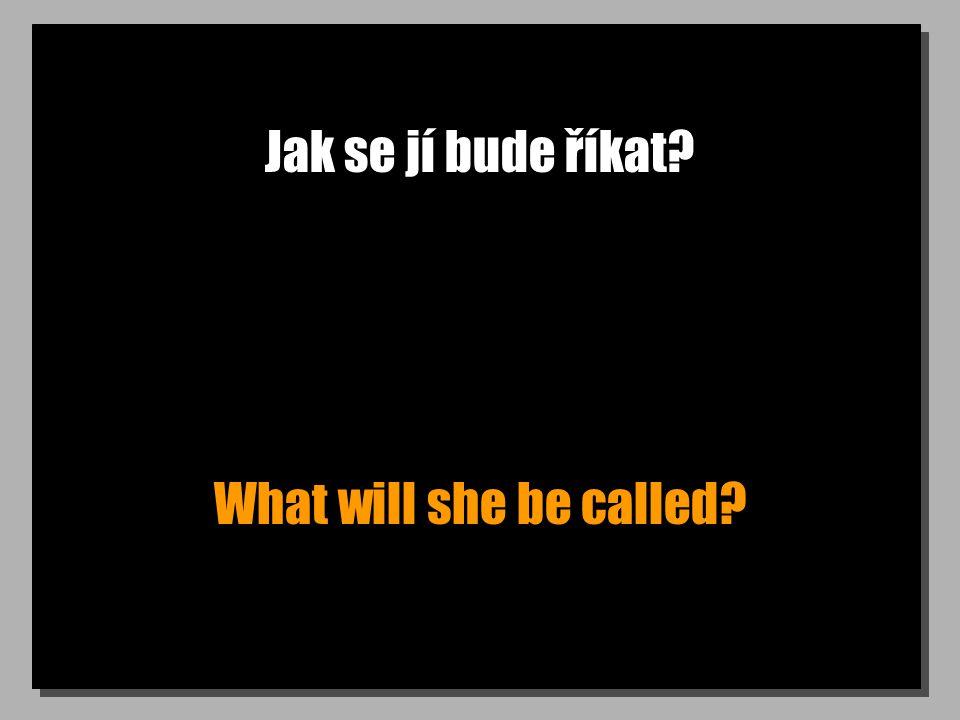 Jak se jí bude říkat What will she be called