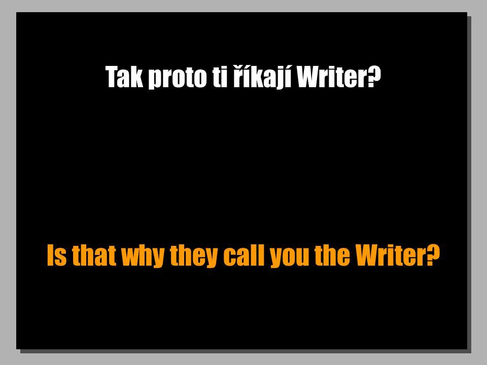 Tak proto ti říkají Writer