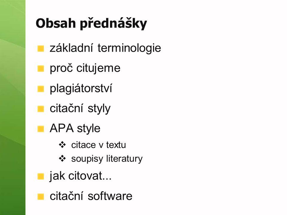 Obsah přednášky základní terminologie proč citujeme plagiátorství