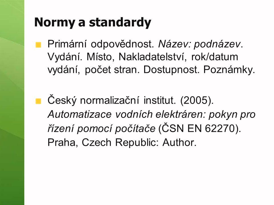 Normy a standardy Primární odpovědnost. Název: podnázev. Vydání. Místo, Nakladatelství, rok/datum vydání, počet stran. Dostupnost. Poznámky.