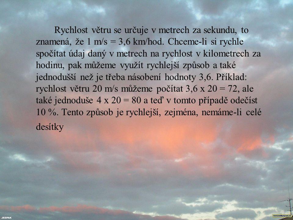 Rychlost větru se určuje v metrech za sekundu, to znamená, že 1 m/s = 3,6 km/hod.