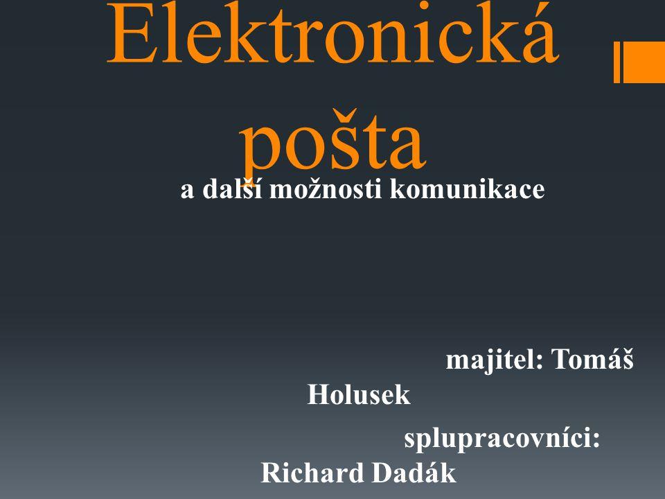 Elektronická pošta a další možnosti komunikace majitel: Tomáš Holusek