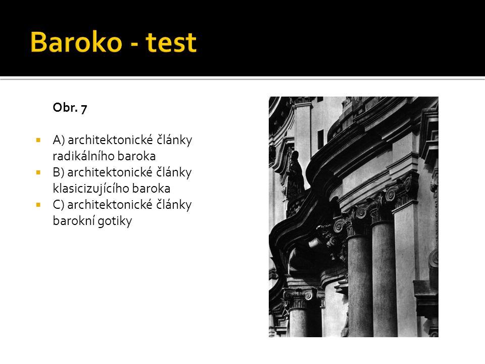 Baroko - test Obr. 7 A) architektonické články radikálního baroka