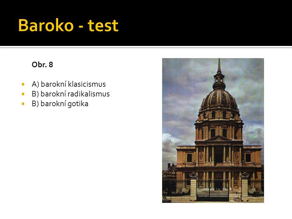 Baroko - test Obr. 8 A) barokní klasicismus B) barokní radikalismus
