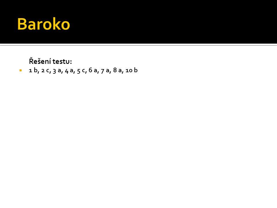 Baroko Řešení testu: 1 b, 2 c, 3 a, 4 a, 5 c, 6 a, 7 a, 8 a, 10 b