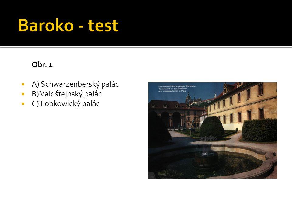 Baroko - test Obr. 1 A) Schwarzenberský palác B) Valdštejnský palác