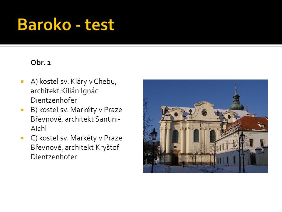 Baroko - test Obr. 2. A) kostel sv. Kláry v Chebu, architekt Kilián Ignác Dientzenhofer.