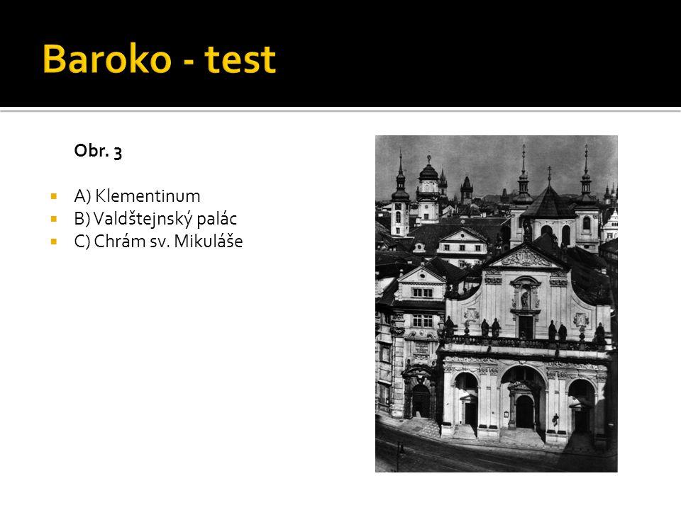 Baroko - test Obr. 3 A) Klementinum B) Valdštejnský palác