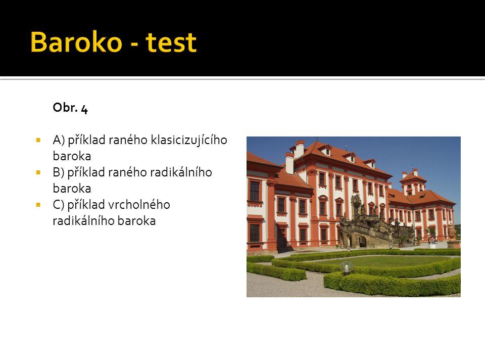 Baroko - test Obr. 4 A) příklad raného klasicizujícího baroka
