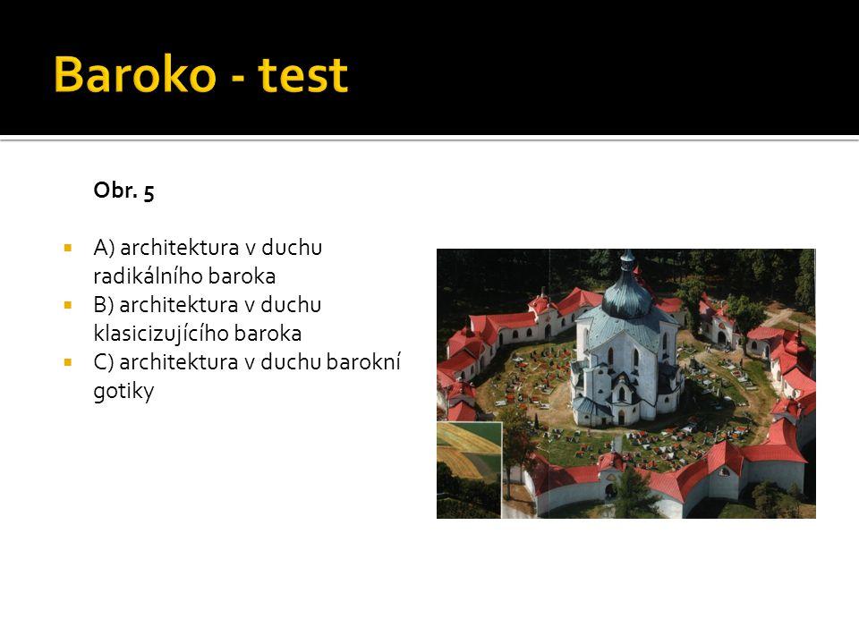 Baroko - test Obr. 5 A) architektura v duchu radikálního baroka