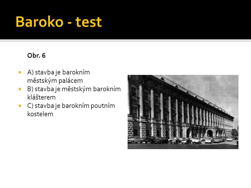 Baroko - test Obr. 6 A) stavba je barokním městským palácem
