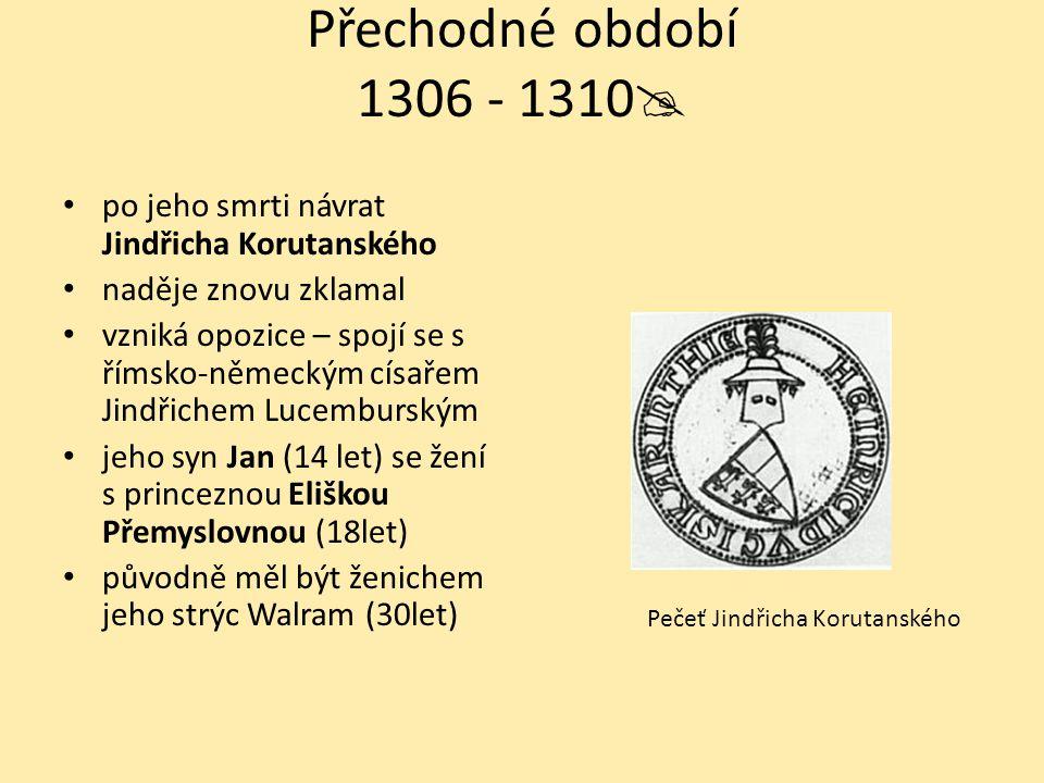 Přechodné období 1306 - 1310 po jeho smrti návrat Jindřicha Korutanského. naděje znovu zklamal.