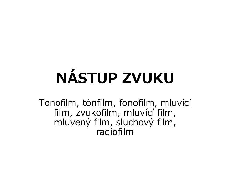 NÁSTUP ZVUKU Tonofilm, tónfilm, fonofilm, mluvící film, zvukofilm, mluvící film, mluvený film, sluchový film, radiofilm.