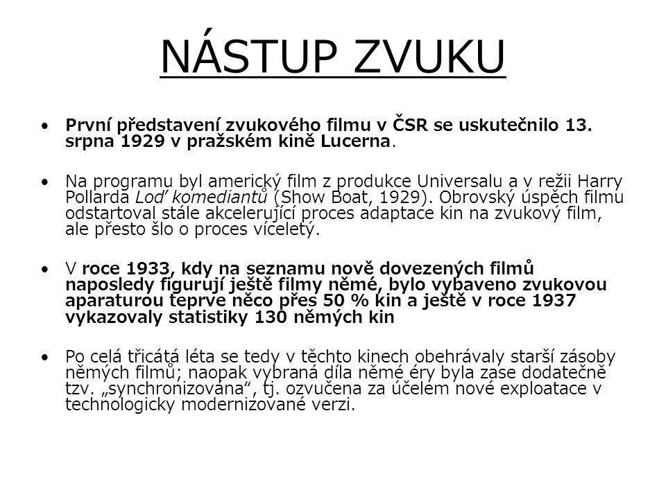 NÁSTUP ZVUKU První představení zvukového filmu v ČSR se uskutečnilo 13. srpna 1929 v pražském kině Lucerna.