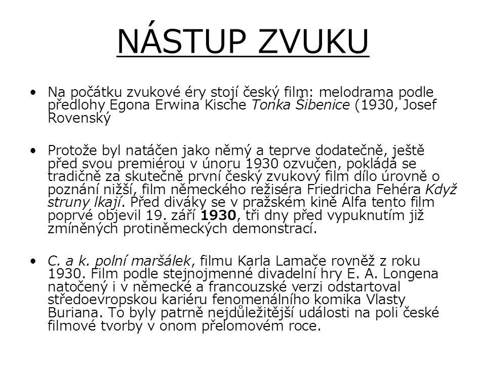 NÁSTUP ZVUKU Na počátku zvukové éry stojí český film: melodrama podle předlohy Egona Erwina Kische Tonka Šibenice (1930, Josef Rovenský.
