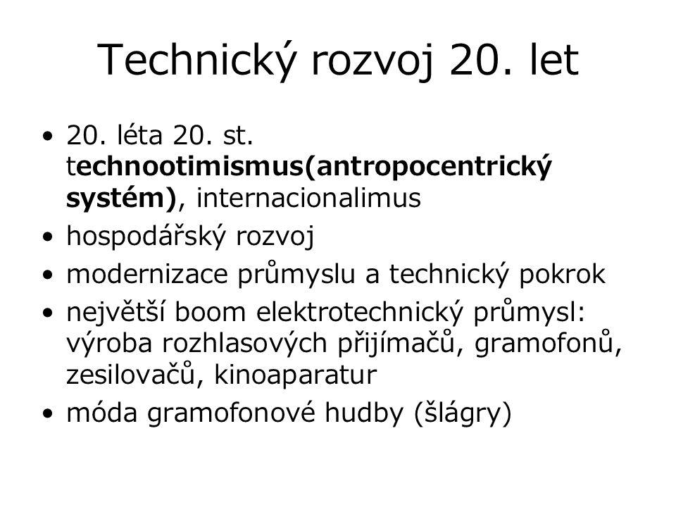 Technický rozvoj 20. let 20. léta 20. st. technootimismus(antropocentrický systém), internacionalimus.