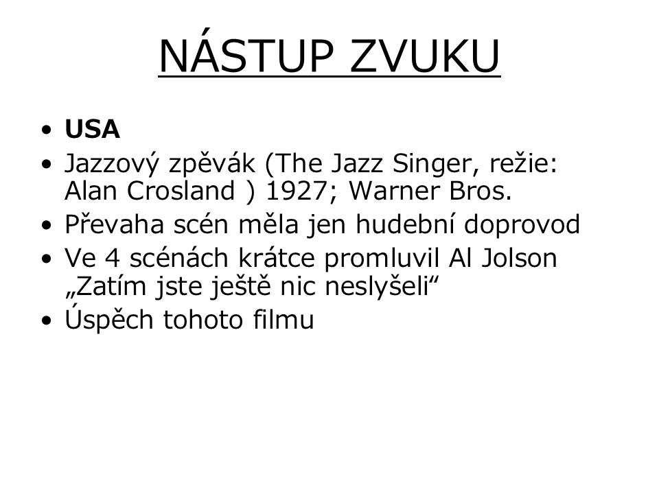NÁSTUP ZVUKU USA. Jazzový zpěvák (The Jazz Singer, režie: Alan Crosland ) 1927; Warner Bros. Převaha scén měla jen hudební doprovod.