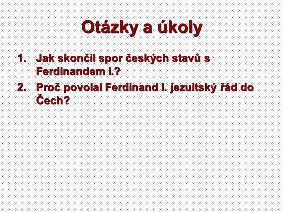 Otázky a úkoly Jak skončil spor českých stavů s Ferdinandem I.