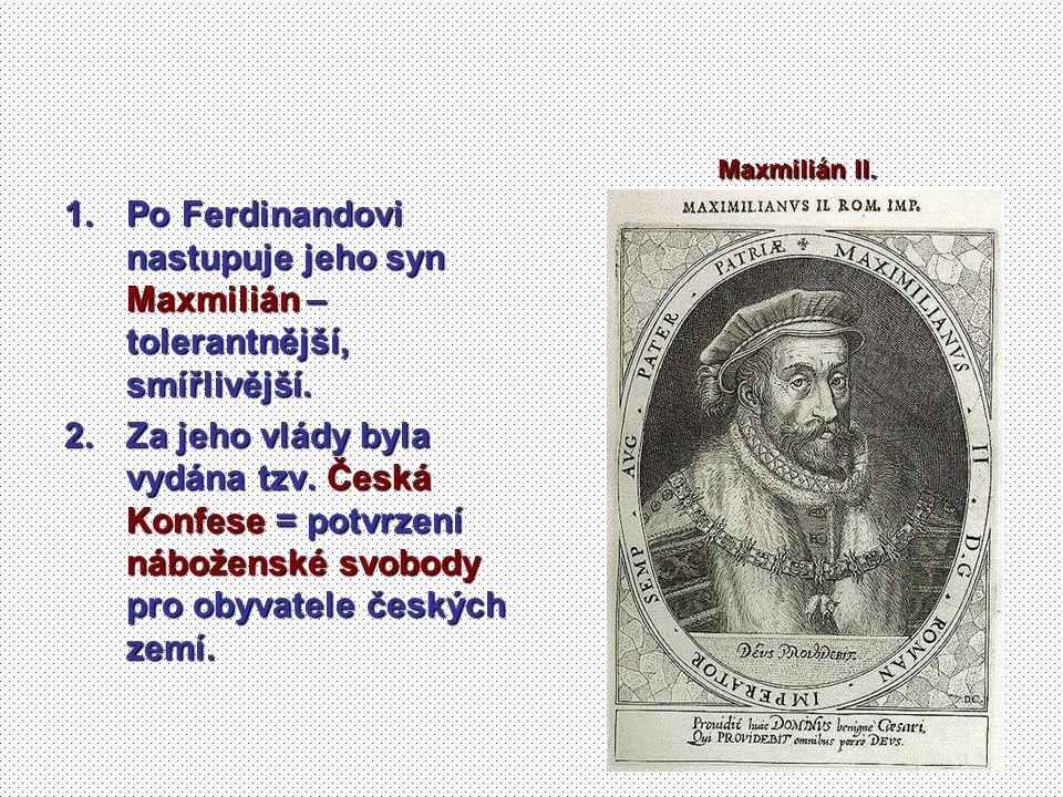 Maxmilián II. Po Ferdinandovi nastupuje jeho syn Maxmilián – tolerantnější, smířlivější.