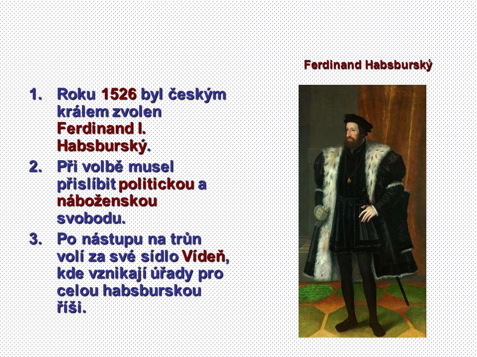 Roku 1526 byl českým králem zvolen Ferdinand I. Habsburský.