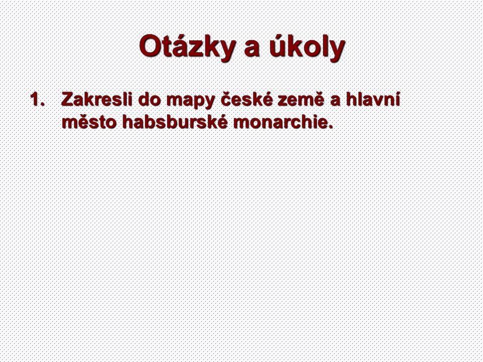 Otázky a úkoly Zakresli do mapy české země a hlavní město habsburské monarchie.