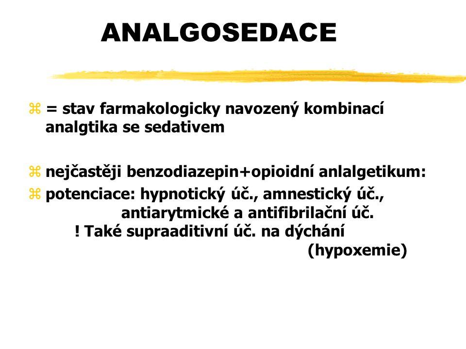 ANALGOSEDACE = stav farmakologicky navozený kombinací analgtika se sedativem. nejčastěji benzodiazepin+opioidní anlalgetikum: