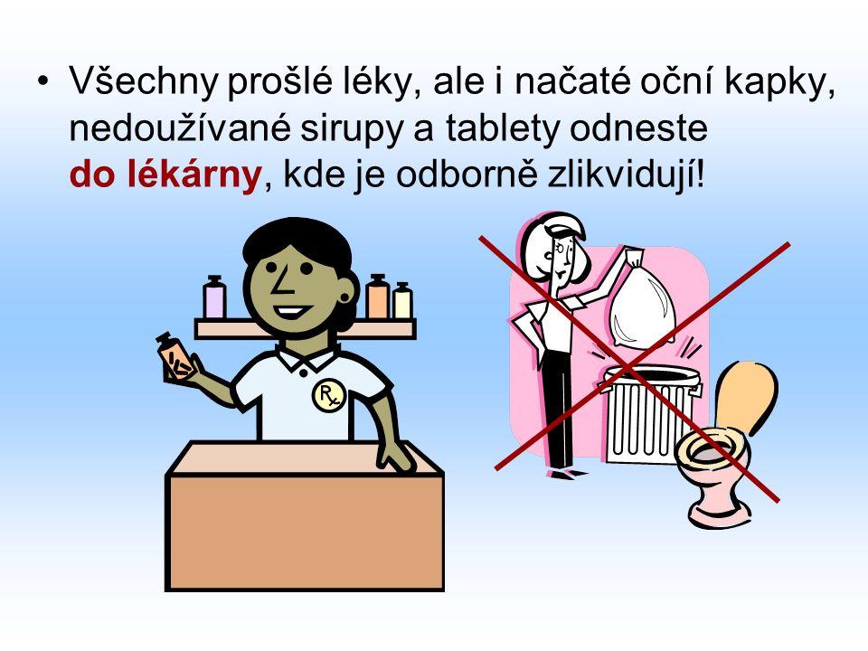 Všechny prošlé léky, ale i načaté oční kapky, nedoužívané sirupy a tablety odneste do lékárny, kde je odborně zlikvidují!
