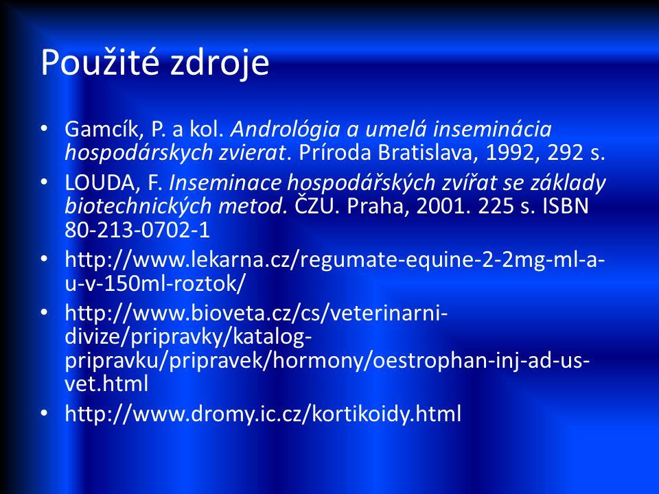 Použité zdroje Gamcík, P. a kol. Andrológia a umelá inseminácia hospodárskych zvierat. Príroda Bratislava, 1992, 292 s.